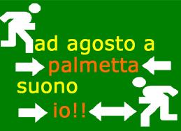USCITA D'EMERGENZA – ad agosto a > > palmetta suono >> io !!