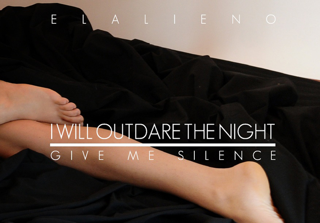 ELALIENO | Give me silence (i will outdare the night)