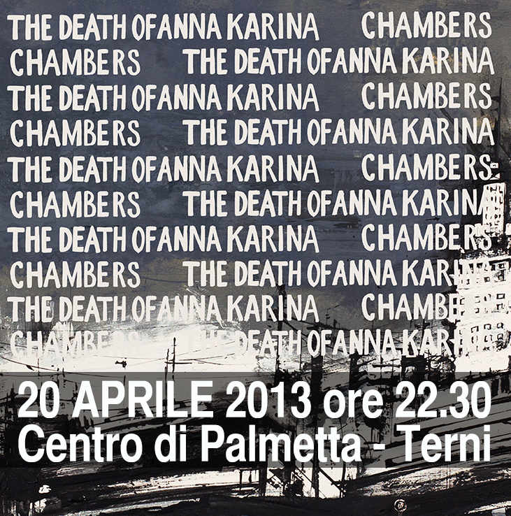 THE DEATH OF ANNA KARINA + CHAMBERS | Sabato 20 Aprile 2013 ore 22:30