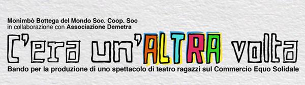 C'era un'ALTRA volta – Bando per la produzione di uno spettacolo di teatro ragazzi sul Commercio Equo Solidale