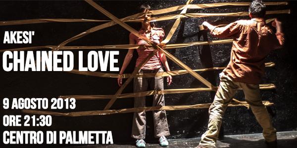Venerdì 9 Agosto 2013 ore 21:30 – aKesI' – CHAINED LOVE (prova aperta)