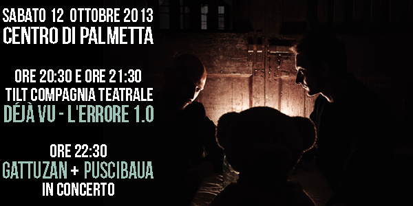 Sabato 12 Ottobre 2013 | Déjà vu – L'errore 1.0 e Gattuzan, Puscibaua e Giovanni Amirante