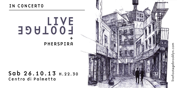 LIVE FOOTAGE + PHERSPIRA in concerto | Sabato 26 Ottobre 2013