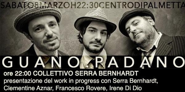 Sab 8 Marzo 2014 | GUANO PADANO + Collettivo Serra Bernhardt