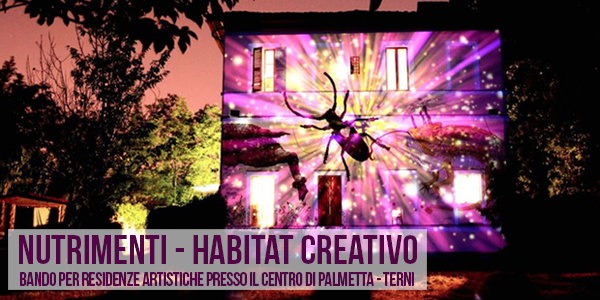 Nutrimenti habitat creativo – residenze artistiche presso il Centro di Palmetta