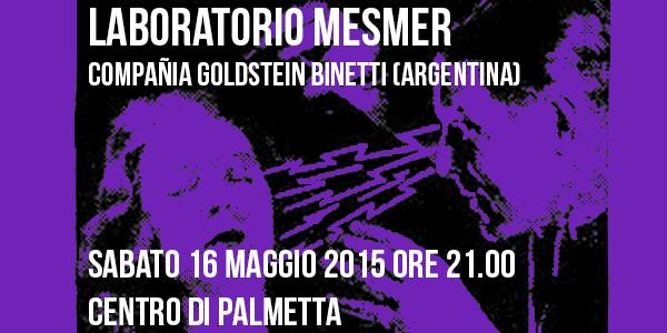 Laboratorio Mesmer – Compañia Goldstein Binetti (Argentina)  |  Sabato 16 Maggio 2015 ore 21.00